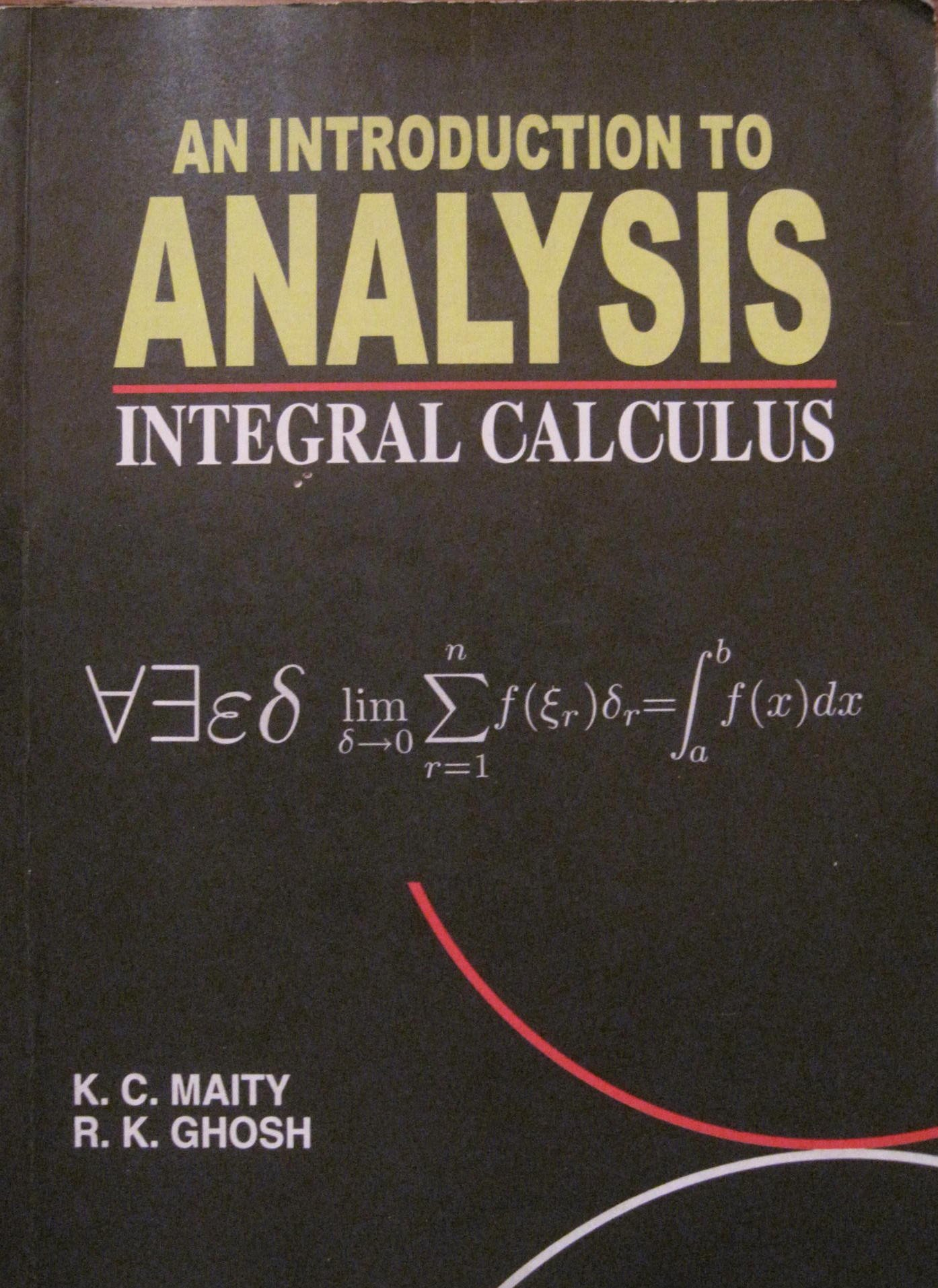 An Introduction to Analysis: Integral Calculus: K C  Maity