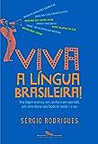 Viva a língua brasileira!: Uma viagem amorosa, sem caretice e sem vale-tudo, pelo sexto idioma mais falado do mundo - o seu