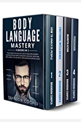 Body Language Mastery: 4 Books in 1: The Ultimate Psychology Guide to Analyzing, Reading and Influencing People Using Body Language, Emotional Intelligence, Psychological Persuasion and Manipulation Kindle Edition