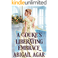 A Duke's Liberating Embrace: A Historical Regency Romance Book