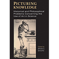 Picturing Knowledge: Historical and Philosophical Problems Concerning the Use of Art in Science (Toronto Studies in Philosophy)