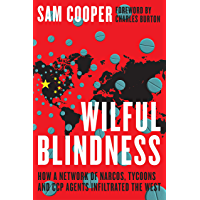 Wilful Blindness: How a Network of Narcos, Tycoons and CCP Agents Infiltrated the West (Holding the Chinese Communist…
