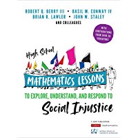 High School Mathematics Lessons to Explore, Understand, and Respond to Social Injustice (Corwin Mathematics Series)