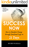 SUCCESS NOW: How to Manifest Change Through, Emotional-Logic in 21 DAYS