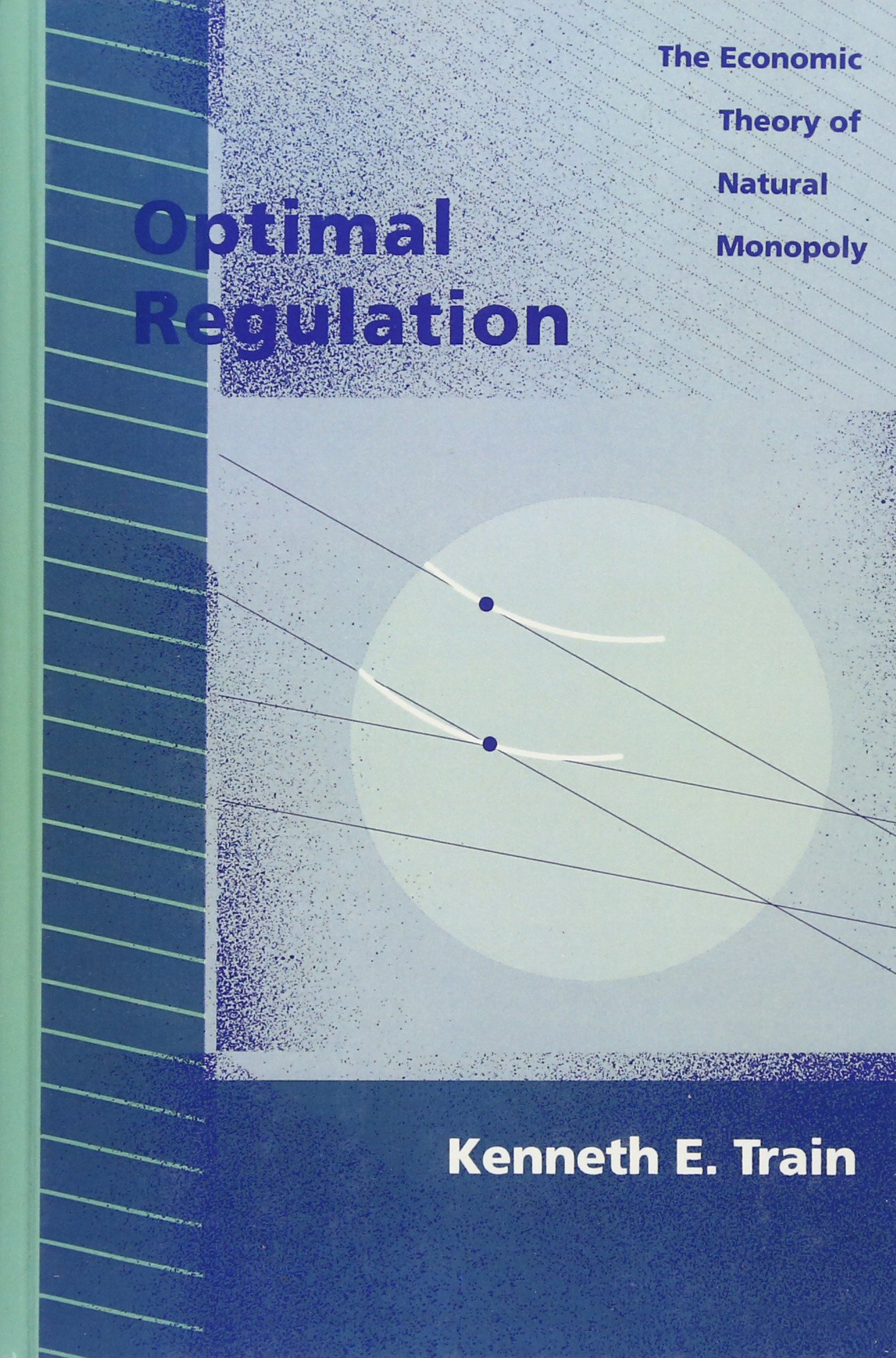 Optimal Regulation: The Economic Theory Of Natural Monopoly: Amazon: Kenneth  E Train: 9780262200844: Books