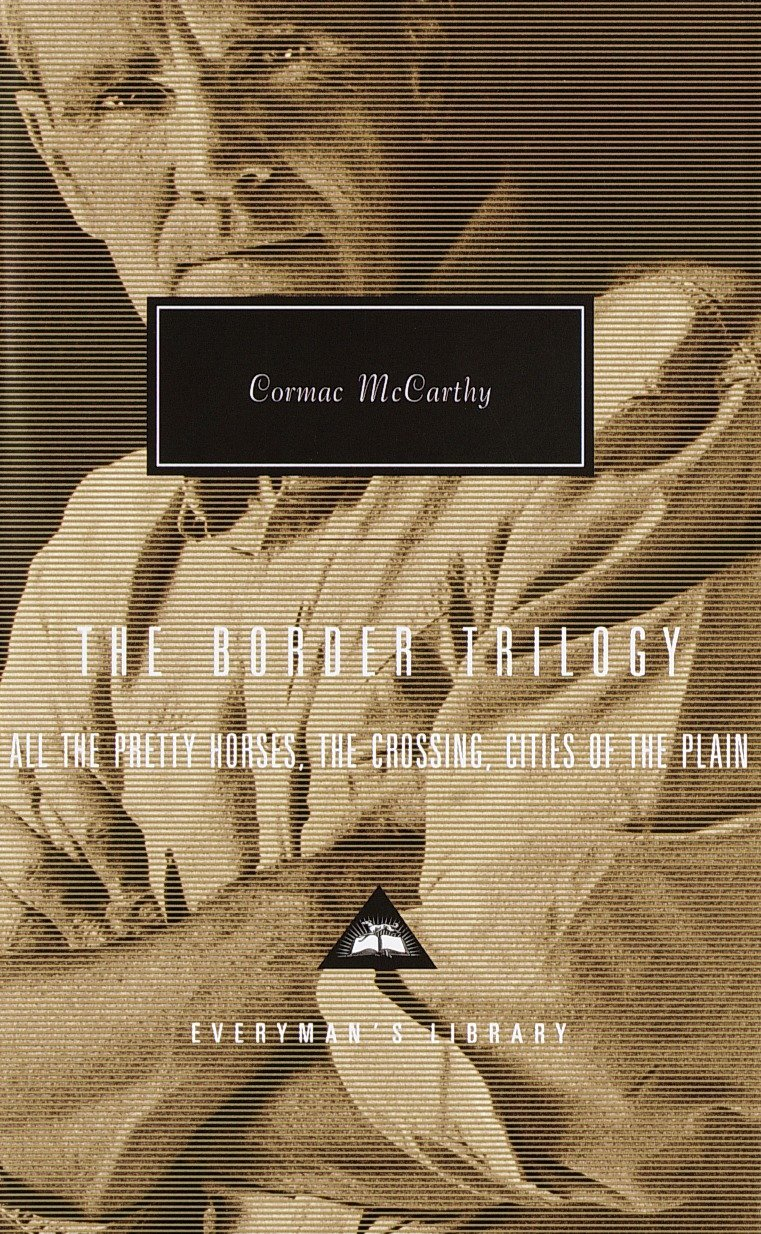 The Border Trilogy: All the Pretty Horses, the Crossing, Cities of the Plain (Everyman's Library) by Everyman s Library