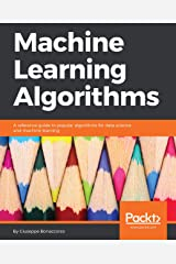 Machine Learning Algorithms: A reference guide to popular algorithms for data science and machine learning Kindle Edition