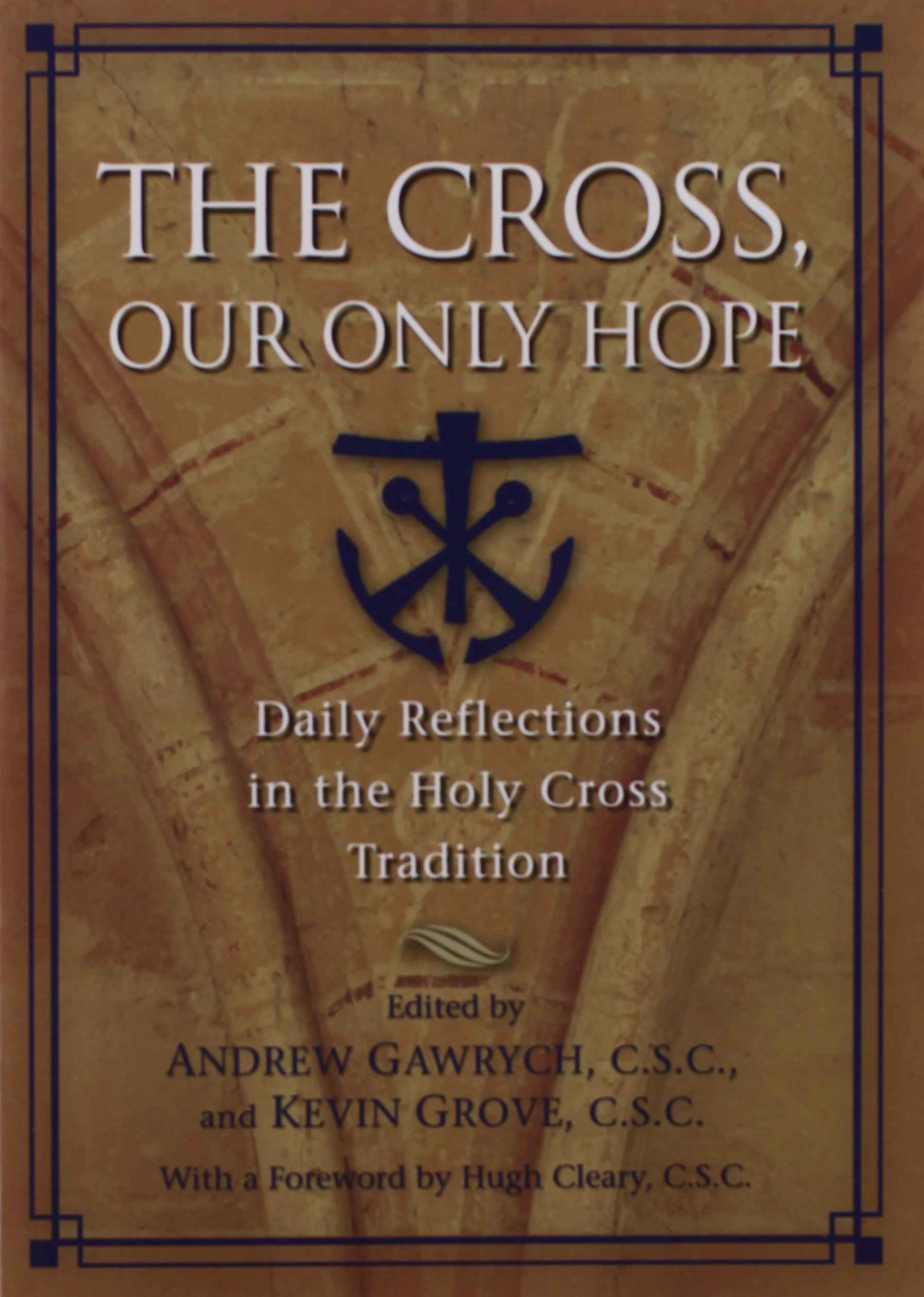 Read Online The Cross, Our Only Hope: Daily Reflections in the Holy Cross Tradition pdf