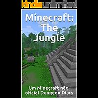 Minecraft: The Jungle: Um Minecraft não-oficial Dungeon Diary