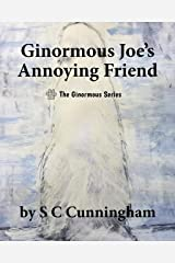 Ginormous Joe's Annoying Friend (The Ginormous Series Book 2) Kindle Edition