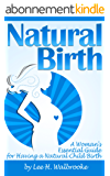 Natural Birth: A Woman's Essential Guide for Having a Natural Child Birth ~ ( Natural Pregnancy + Natural Delivery ) (English Edition)