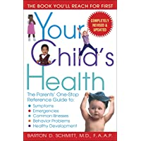Your Child's Health: The Parents' One-Stop Reference Guide to: Symptoms, Emergencies, Common Illnesses, Behavior Problems, and Healthy Development
