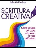 Scrittura Creativa: Come scrivere dal cuore attraverso la voce dell'anima