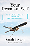 Your Resonant Self: Guided Meditations and Exercises to Engage Your Brain's Capacity for Healing