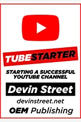 TubeStarter: Starting A Successful YouTube Channel Kindle Edition