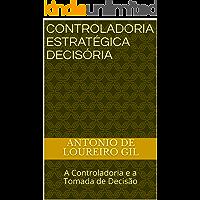 Controladoria Estratégica Decisória: A Controladoria e a Tomada de Decisão