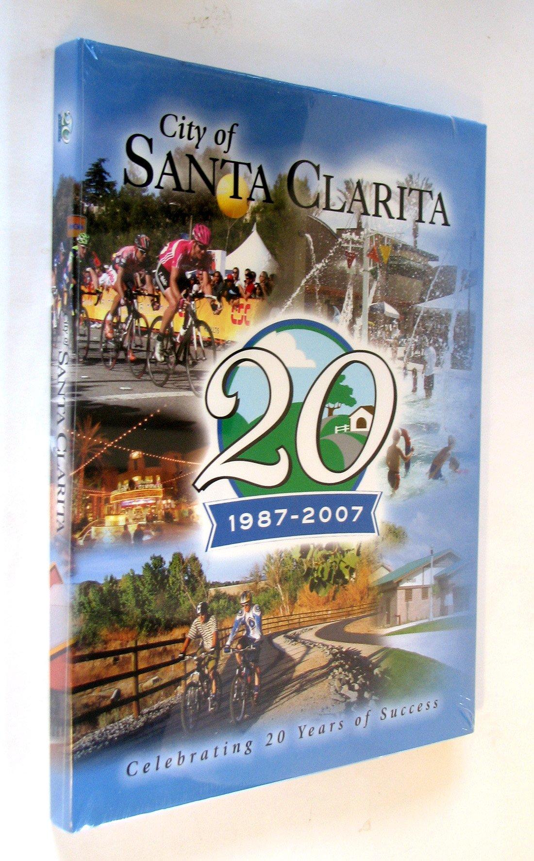 Read Online The City of Santa Clarita: Celebrating 20 Years of Success (1987-2007) pdf epub