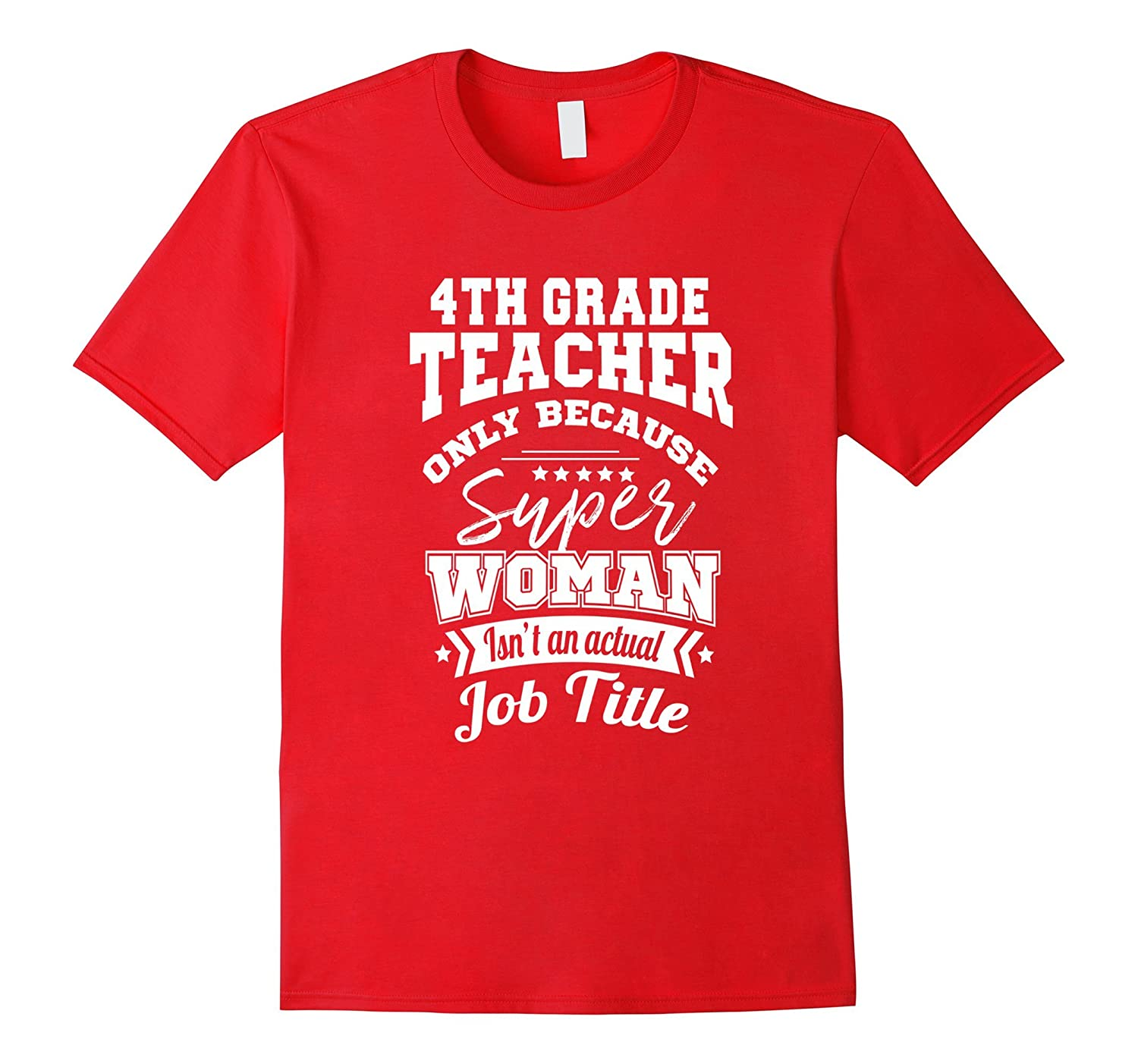 4th Grade Teacher Super Woman Isnt A Job Title T-Shirt-TJ