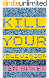 Kill Your Television: Everything You Needed To Know About TV (As Long As Its In This Book)