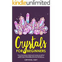 Crystals For Beginners: How to Heal, Balance Chakras and Increase your Spiritual Energy with Crystals, Magic Stones and Gemstones, A Modern Guide to Self-Healing and Psychic Development