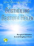 Geistheilung / geistiges Heilen: Eine für jedermann erlernbare Heilmethode - bekannt bis in die Königshäuser