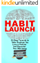 HABIT LAUNCH: 10-Step Formula to Tailor Routines You Love to Perform and Skyrocket Your Well-being