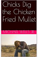 Chicks Dig the Chicken Fried Mullet: a Cuckold's Revenge? Kindle Edition