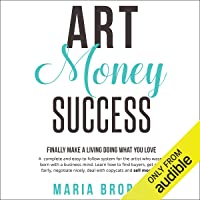 Art Money Success: Finally Make Money Doing What You Love: A Complete and Easy-to-Follow System for the Artist Who Wasn…