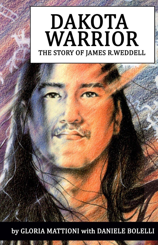 Dakota Warrior: The Story of James R.Weddell