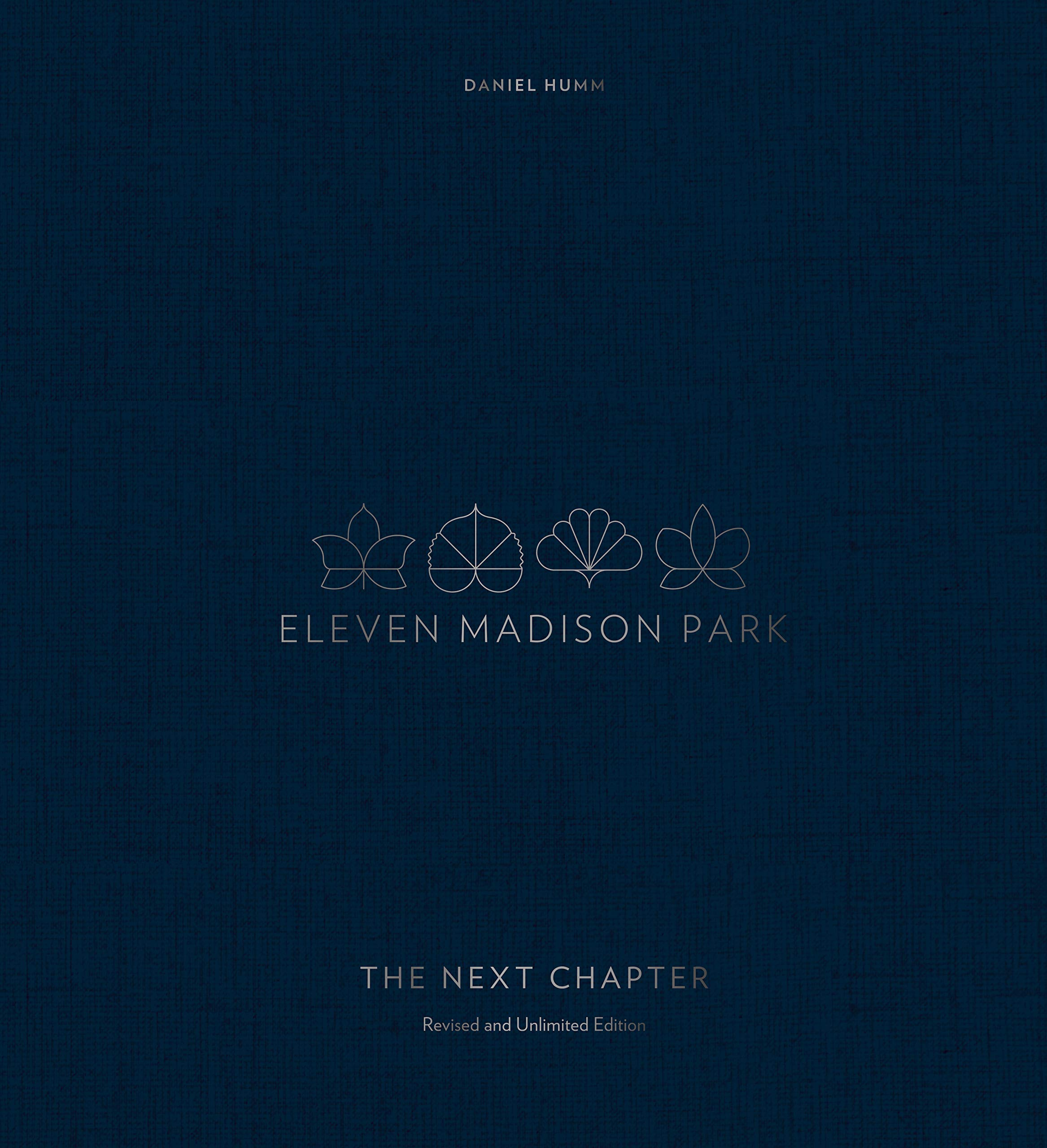 Eleven Madison Park: The Next Chapter, Revised and Unlimited Edition: [A Cookbook] by Ten Speed Press