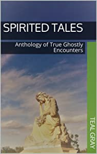 Spirited Tales: Anthology of True Ghostly Encounters