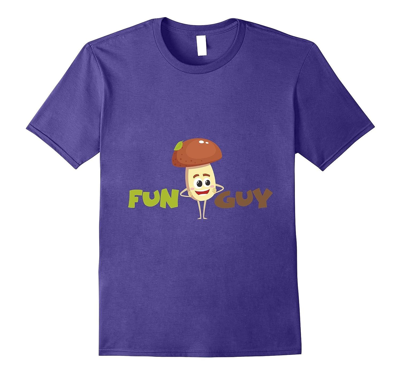 Fun Guy Funny Mushroom Fungi T-Shirt