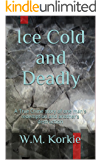 Ice Cold and Deadly: A True Crime story of one man's redemption and another's destruction