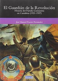 EL GUARDIÁN DE LA REVOLUCIÓN: HISTORIA DEL PARTIDO COMUNISTA EN CANTABRIA (1921-1937