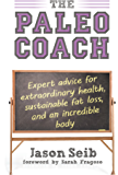 The Paleo Coach: Expert Advice for Extraordinary Health