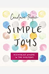 Simple Joys: Discovering Wonder in the Everyday Hardcover