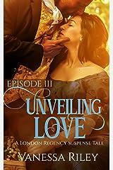 Unveiling Love: A Regency Romance (A London Regency Romantic Suspense Tale Book 3) Kindle Edition