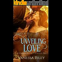 Unveiling Love: A Regency Romance (A London Regency Romantic Suspense Tale Book 3)