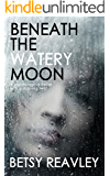 BENEATH THE WATERY MOON a psychological thriller with a stunning twist