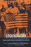Groundwork: Local Black Freedom Movements in America