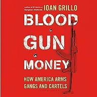 Blood Gun Money: How America Arms Gangs and Cartels