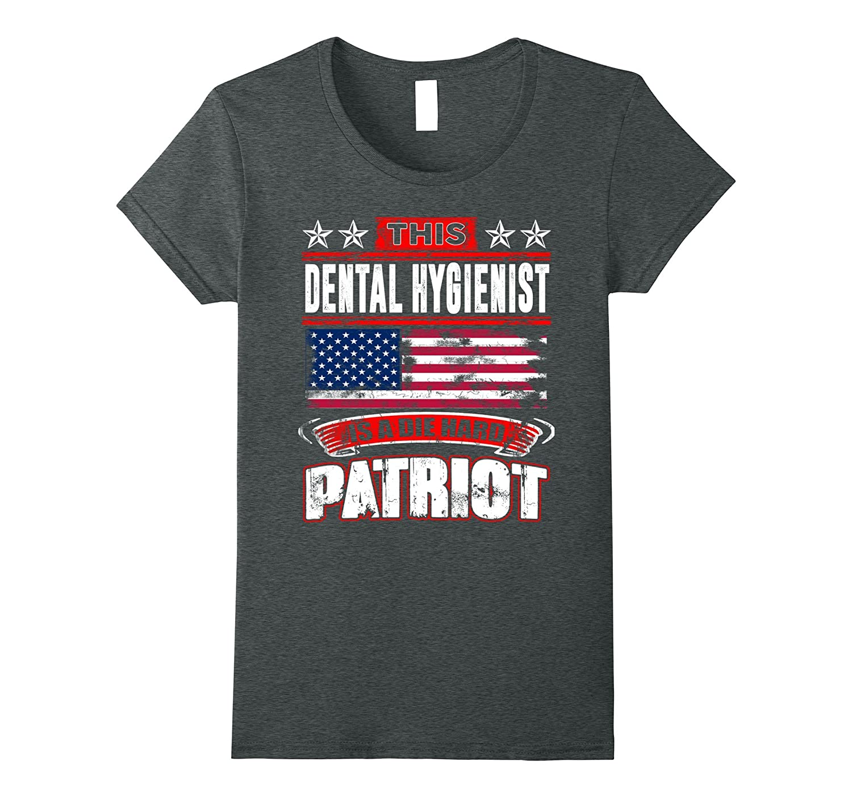 4th Of July Dental Hygienist Die Hard Patriot T-Shirt