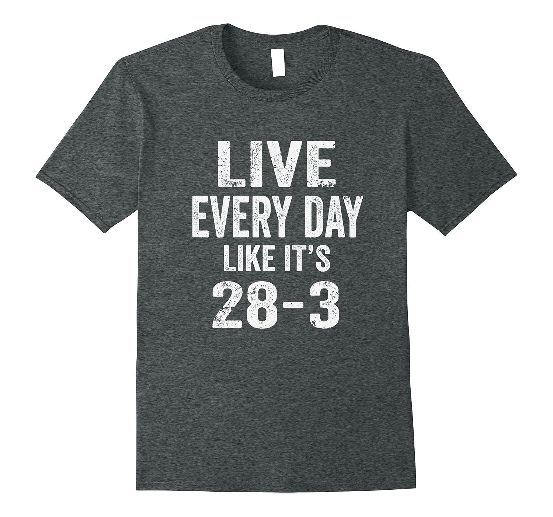 Funny Live Everyday Like It's 28-3 Hopeful Sport Fan T-Shirt-FL