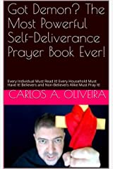 Got Demon? The Most Powerful Self-Deliverance Prayer Book Ever!: Every Individual Must Read It! Every Household Must Have It! Believers and Non-Believers Alike Must Pray It! Kindle Edition