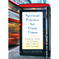 Spiritual Practice for Crazy Times: Powerful Tools to Cultivate Calm, Clarity, and Courage (English Edition)