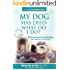 My Dog Has Died: What Do I Do?: Making Decisions and Healing The Trauma of Pet Loss (The Pet Bereavement Series Book 2)