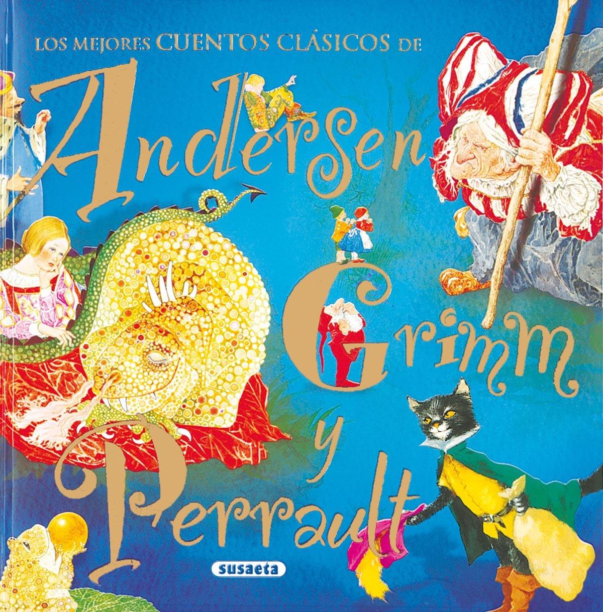 Los mejores cuentos clásicos de Andersen, Grimm y Perrault (Los Mejores Cuentos Andersen Grimm)