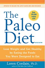 The Paleo Diet Revised: Lose Weight and Get Healthy by Eating the Foods You Were Designed to Eat Kindle Edition