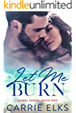 Let Me Burn: A Small Town Firefighter Love Story (Angel Sands Book 1)