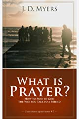 What is Prayer?: How to Pray to God the Way You Talk to a Friend (Christian Questions Book 1) Kindle Edition
